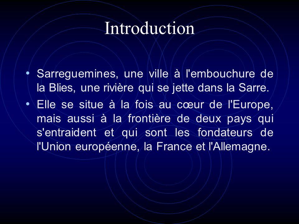 Introduction Sarreguemines, une ville à l'embouchure de la Blies, une rivière qui se jette dans la Sarre. Elle se situe à la fois au cœur de l'Europe,