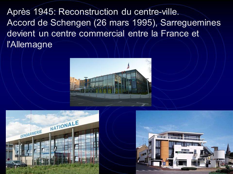 Après 1945: Reconstruction du centre-ville. Accord de Schengen (26 mars 1995), Sarreguemines devient un centre commercial entre la France et l'Allemag
