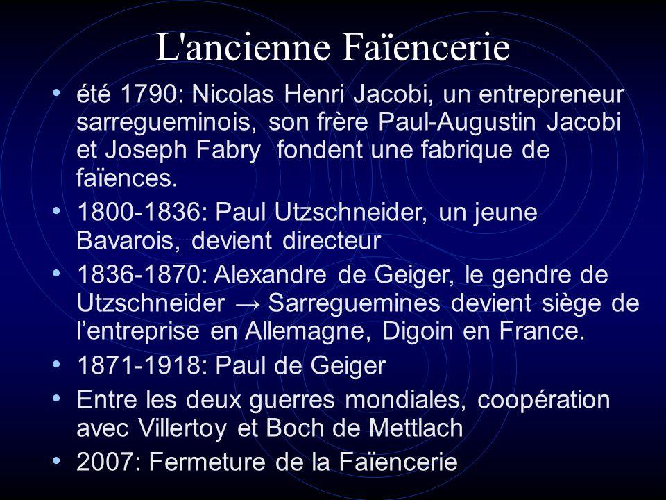 L'ancienne Faïencerie été 1790: Nicolas Henri Jacobi, un entrepreneur sarregueminois, son frère Paul-Augustin Jacobi et Joseph Fabry fondent une fabri