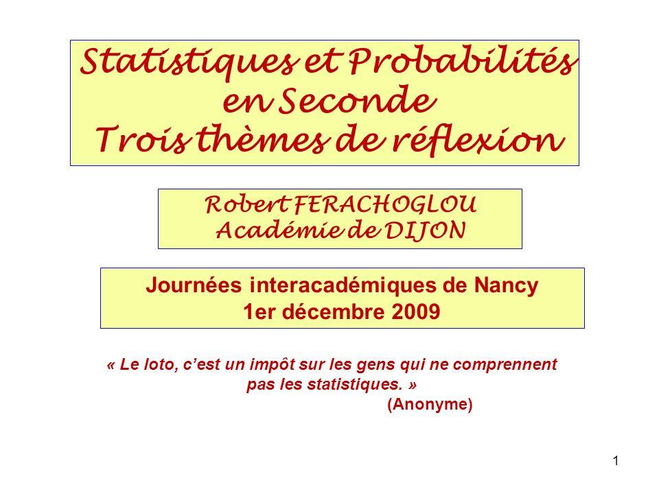 1 « Le loto, cest un impôt sur les gens qui ne comprennent pas les statistiques. » (Anonyme) Journées interacadémiques de Nancy 1er décembre 2009 Stat