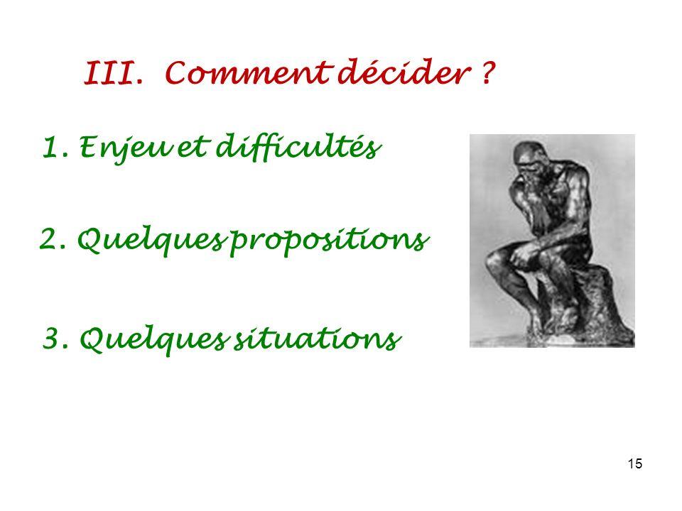 III. Comment décider ? 15 1. Enjeu et difficultés 2. Quelques propositions 3. Quelques situations