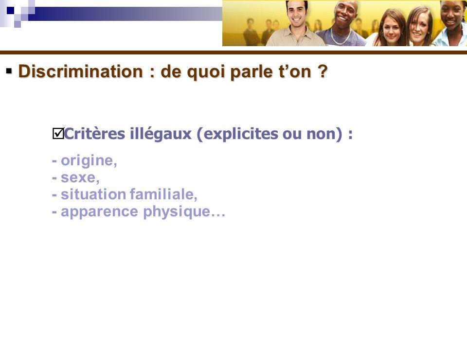 Discrimination : de quoi parle ton ? Discrimination : de quoi parle ton ? Critères illégaux (explicites ou non) : - origine, - sexe, - situation famil