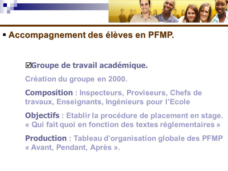 Accompagnement des élèves en PFMP. Accompagnement des élèves en PFMP. Groupe de travail académique. Création du groupe en 2000. Composition : Inspecte