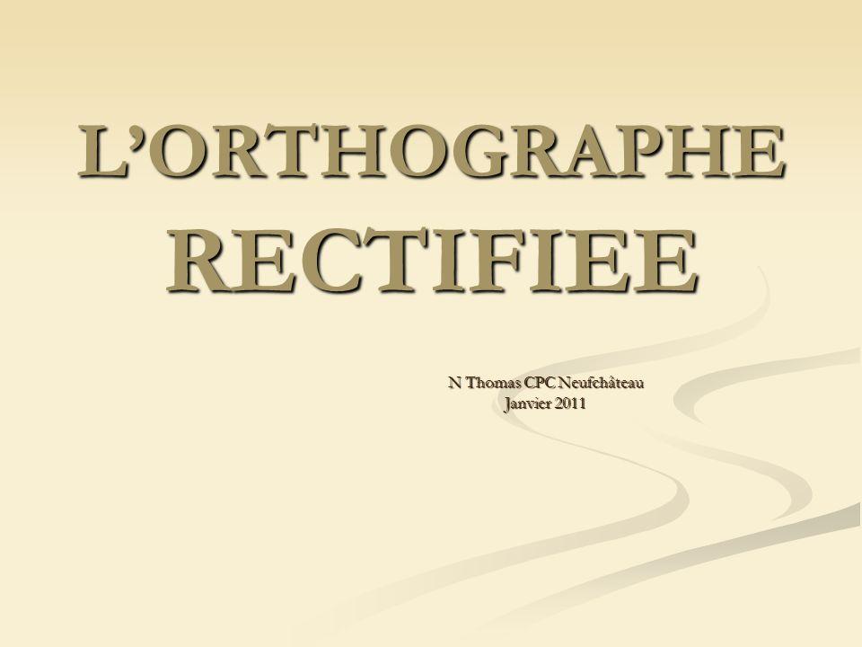 LORTHOGRAPHE RECTIFIEE N Thomas CPC Neufchâteau Janvier 2011