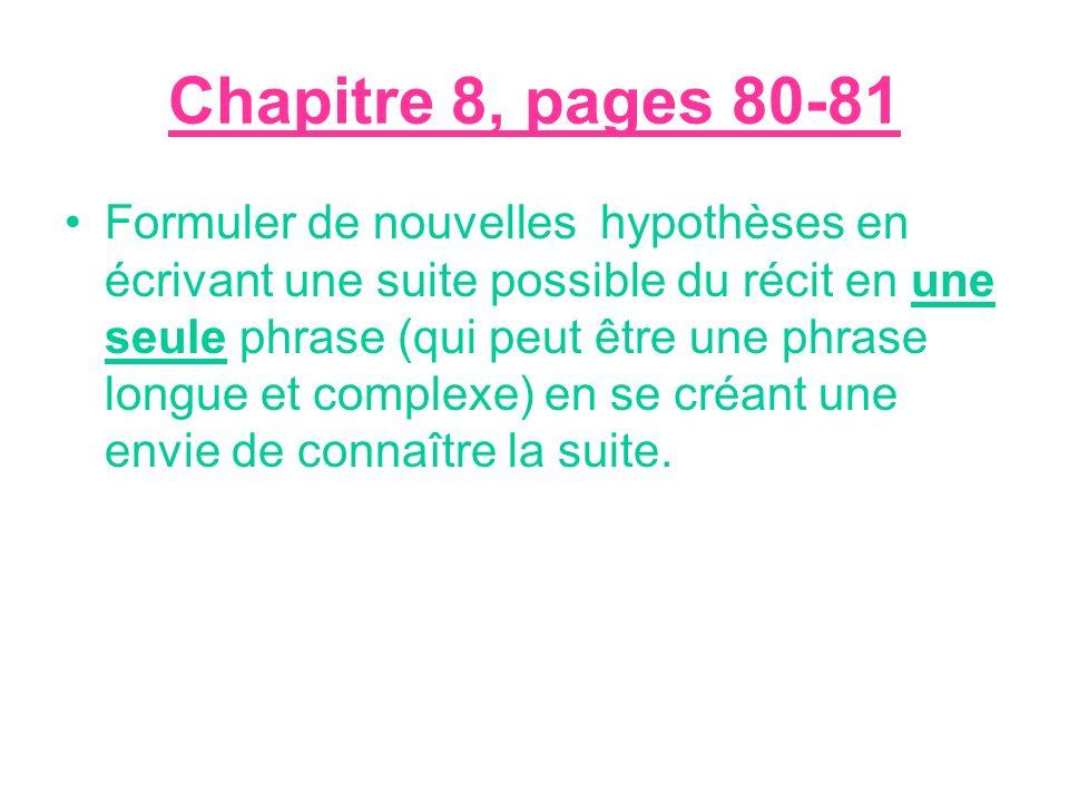 Chapitre 8, pages 80-81 Formuler de nouvelles hypothèses en écrivant une suite possible du récit en une seule phrase (qui peut être une phrase longue et complexe) en se créant une envie de connaître la suite.