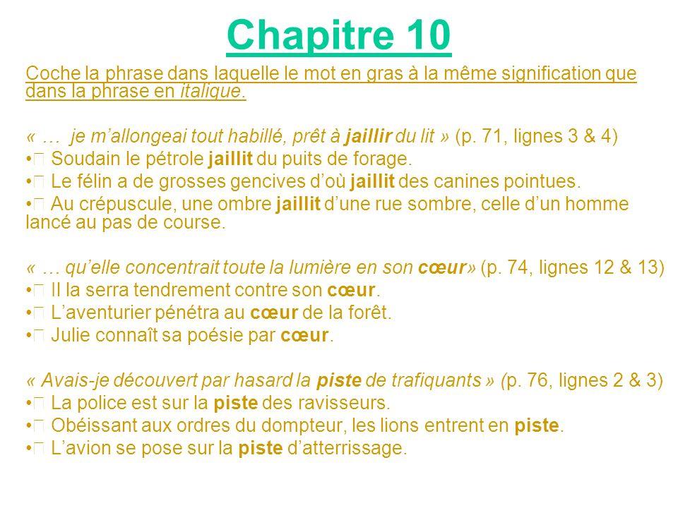 Chapitre 10 Coche la phrase dans laquelle le mot en gras à la même signification que dans la phrase en italique.
