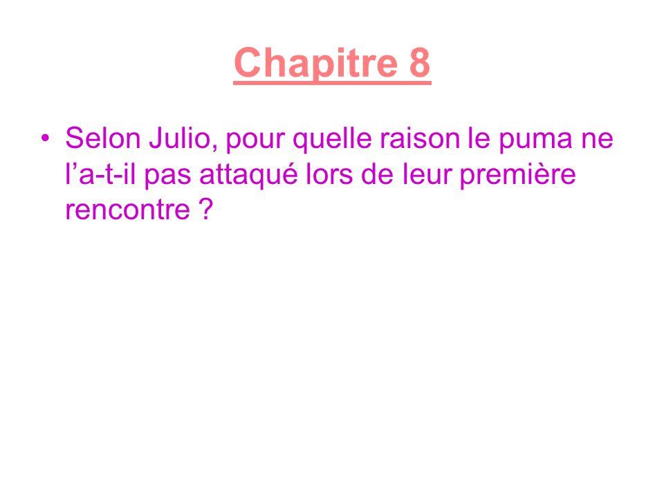 Chapitre 8 Selon Julio, pour quelle raison le puma ne la-t-il pas attaqué lors de leur première rencontre