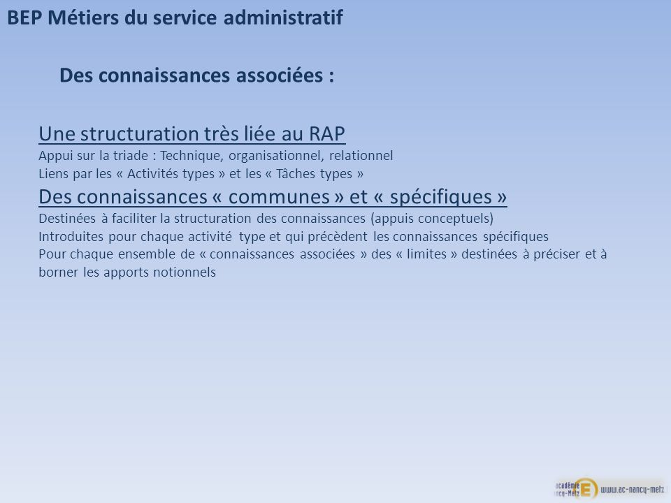BEP Métiers du service administratif Une structuration très liée au RAP Appui sur la triade : Technique, organisationnel, relationnel Liens par les «