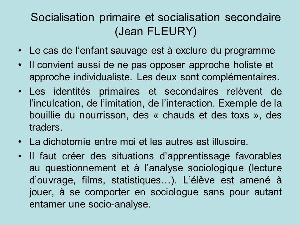 Socialisation primaire et socialisation secondaire (Jean FLEURY) Le cas de lenfant sauvage est à exclure du programme Il convient aussi de ne pas oppo