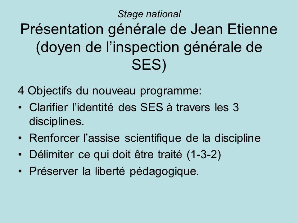 Stage national Présentation générale de Jean Etienne (doyen de linspection générale de SES) 4 Objectifs du nouveau programme: Clarifier lidentité des