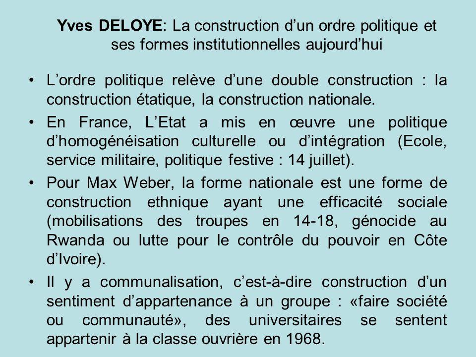 Yves DELOYE: La construction dun ordre politique et ses formes institutionnelles aujourdhui Lordre politique relève dune double construction : la cons