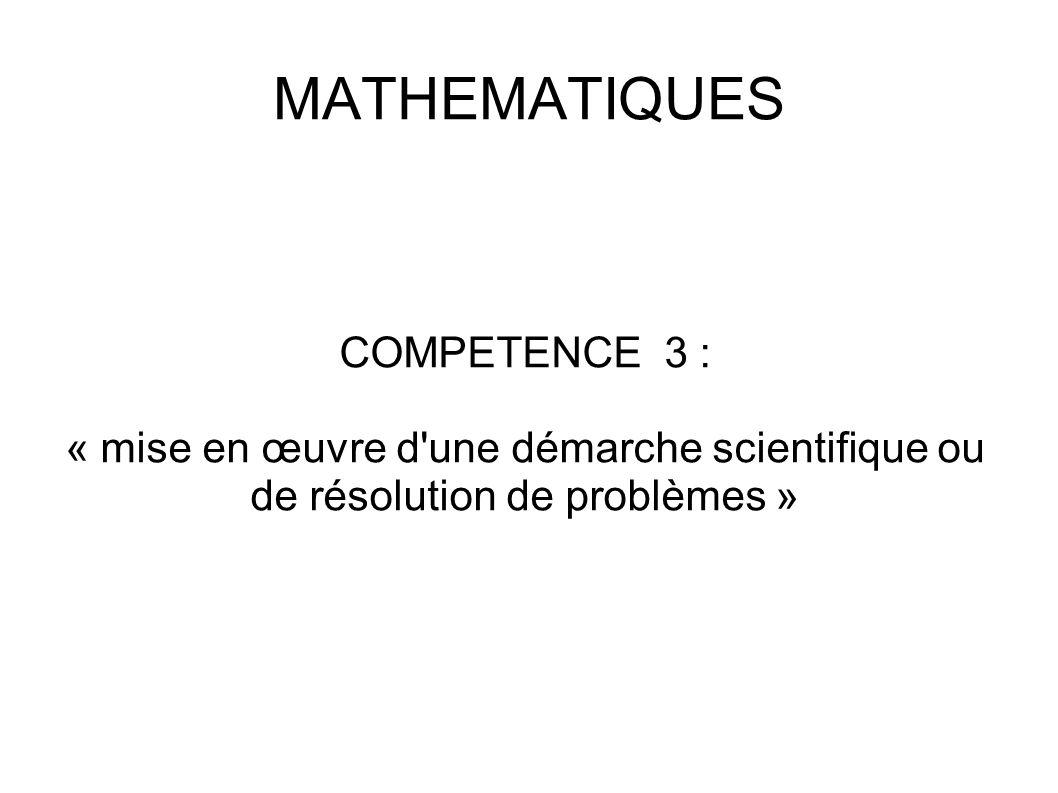 MATHEMATIQUES COMPETENCE 3 : « mise en œuvre d une démarche scientifique ou de résolution de problèmes »
