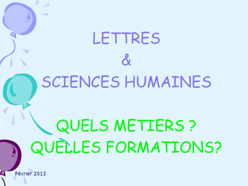 Février 2013 LETTRES & SCIENCES HUMAINES QUELS METIERS QUELLES FORMATIONS
