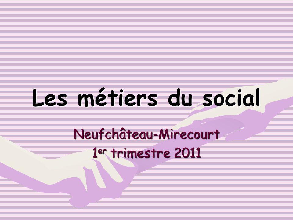 Les métiers du social Neufchâteau-Mirecourt 1 er trimestre 2011