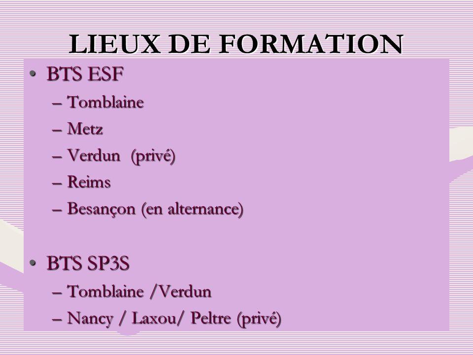 LIEUX DE FORMATION BTS ESFBTS ESF –Tomblaine –Metz –Verdun (privé) –Reims –Besançon (en alternance) BTS SP3SBTS SP3S –Tomblaine /Verdun –Nancy / Laxou