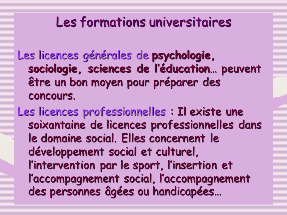 Les formations universitaires Les licences générales de psychologie, sociologie, sciences de léducation… peuvent être un bon moyen pour préparer des c