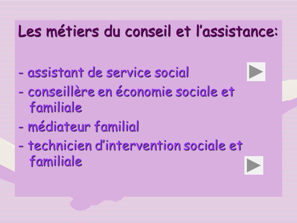 Les métiers du conseil et lassistance: - assistant de service social - conseillère en économie sociale et familiale - médiateur familial - technicien