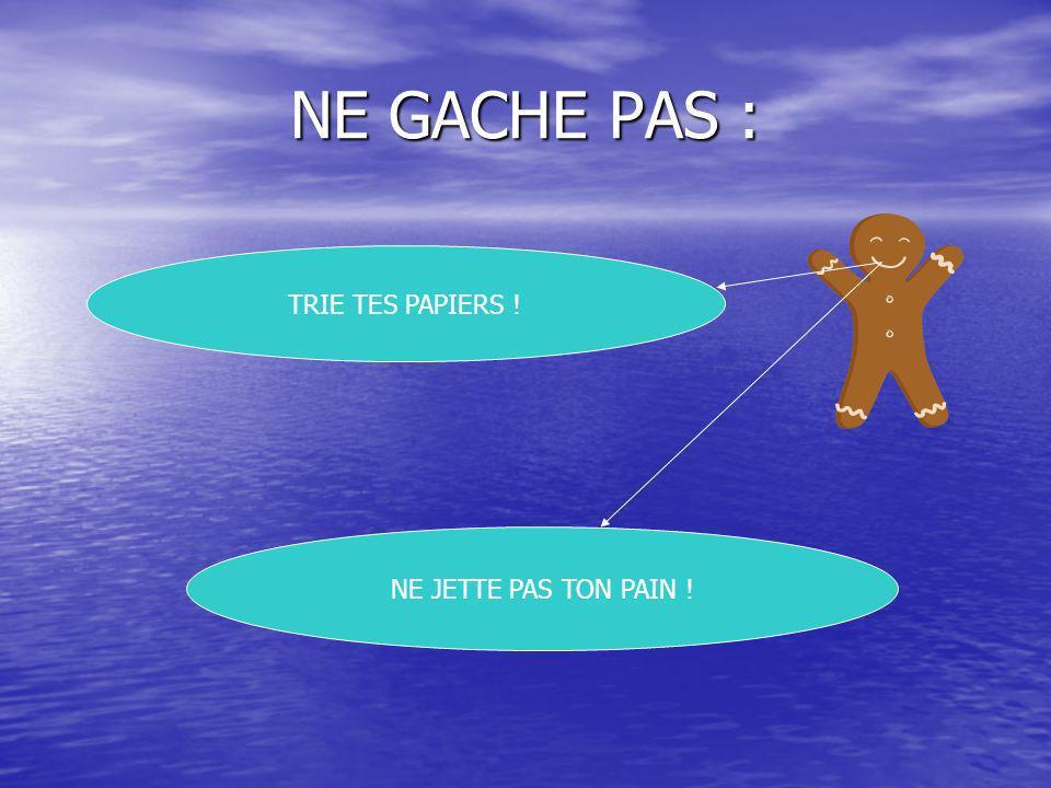 NE GACHE PAS : TRIE TES PAPIERS ! NE JETTE PAS TON PAIN !