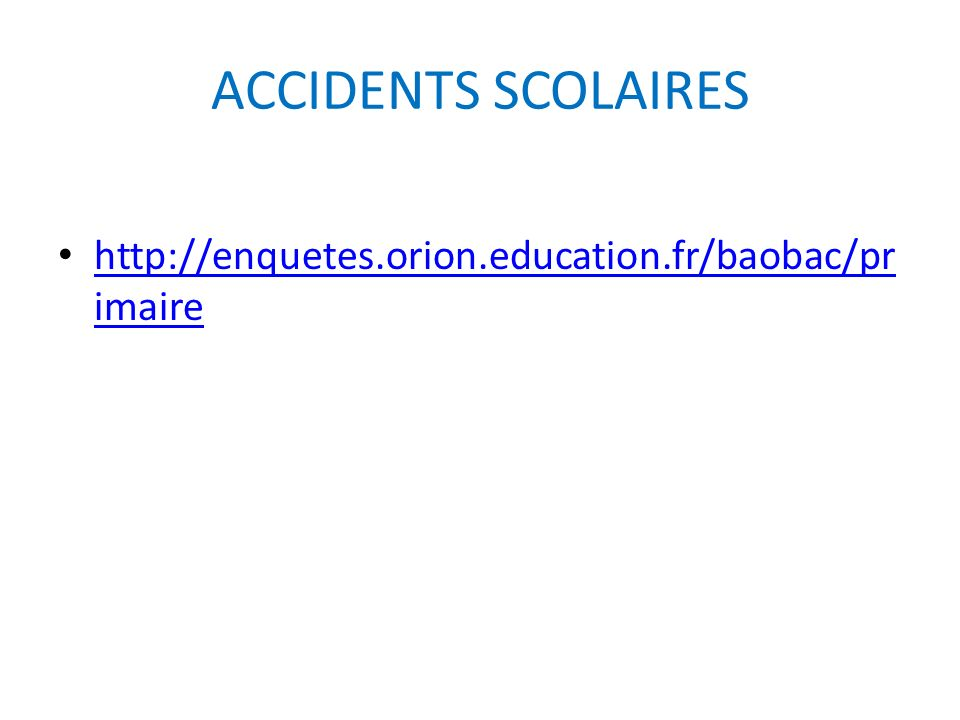 ACCIDENTS SCOLAIRES http://enquetes.orion.education.fr/baobac/pr imaire http://enquetes.orion.education.fr/baobac/pr imaire
