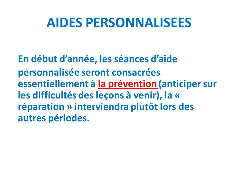 AIDES PERSONNALISEES En début dannée, les séances daide personnalisée seront consacrées essentiellement à la prévention (anticiper sur les difficultés