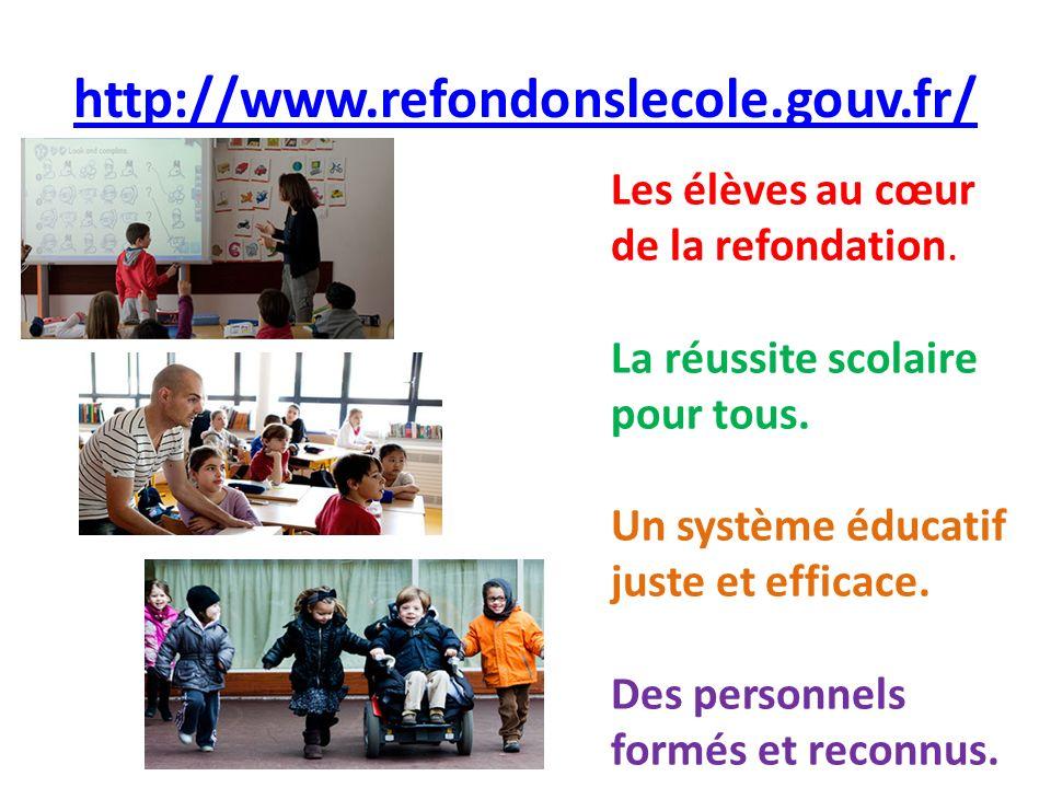 http://www.refondonslecole.gouv.fr/ Les élèves au cœur de la refondation. La réussite scolaire pour tous. Un système éducatif juste et efficace. Des p