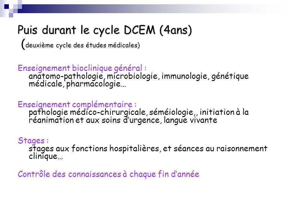 Puis durant le cycle DCEM (4ans) ( deuxième cycle des études médicales) Enseignement bioclinique général : anatomo-pathologie, microbiologie, immunolo