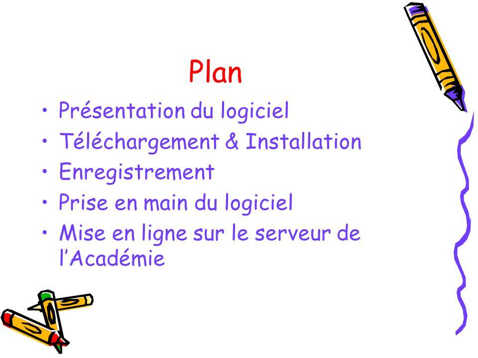 Plan Présentation du logiciel Téléchargement & Installation Enregistrement Prise en main du logiciel Mise en ligne sur le serveur de lAcadémie