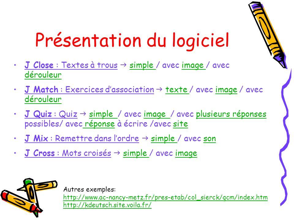 Présentation du logiciel J Close : Textes à trous simple / avec image / avec dérouleursimple image dérouleur J Match : Exercices dassociation texte /