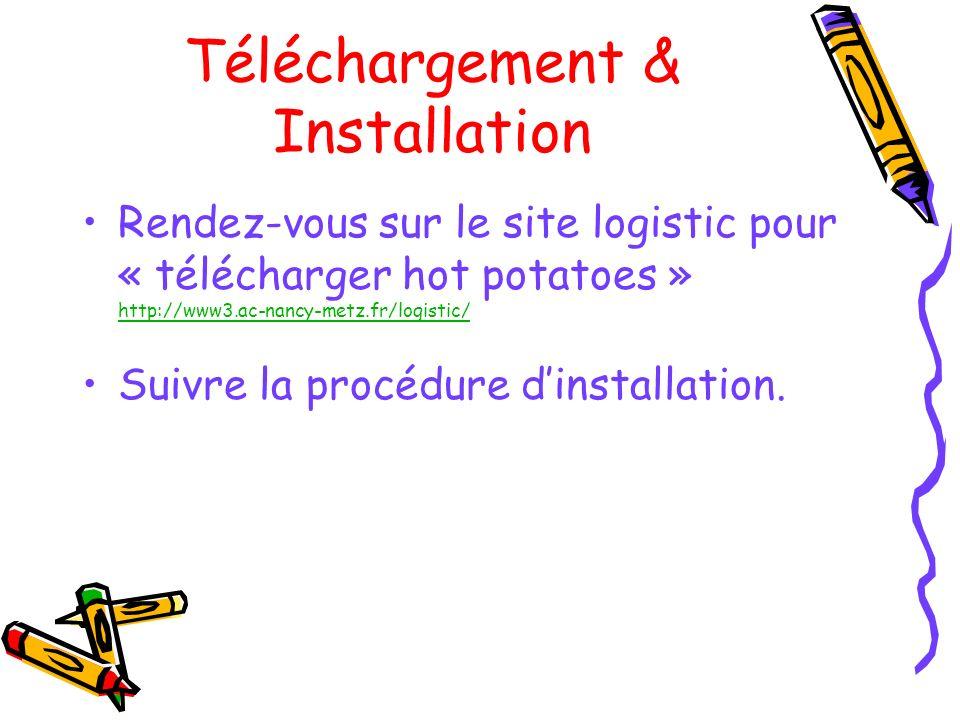 Téléchargement & Installation Rendez-vous sur le site logistic pour « télécharger hot potatoes » http://www3.ac-nancy-metz.fr/logistic/ http://www3.ac