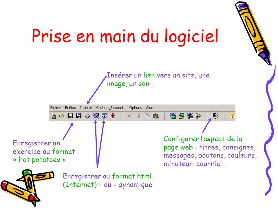 Prise en main du logiciel Enregistrer un exercice au format « hot potatoes » Enregistrer au format html (Internet) + ou - dynamique Insérer un lien ve