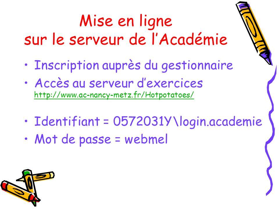 Mise en ligne sur le serveur de lAcadémie Inscription auprès du gestionnaire Accès au serveur dexercices http://www.ac-nancy-metz.fr/Hotpotatoes/ http
