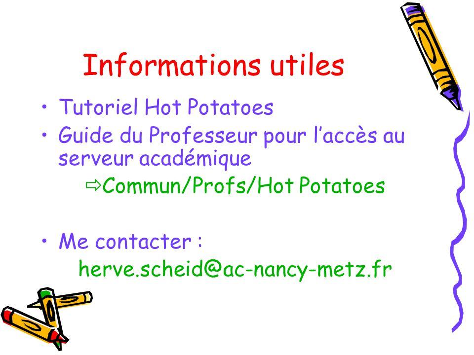 Informations utiles Tutoriel Hot Potatoes Guide du Professeur pour laccès au serveur académique Commun/Profs/Hot Potatoes Me contacter : herve.scheid@