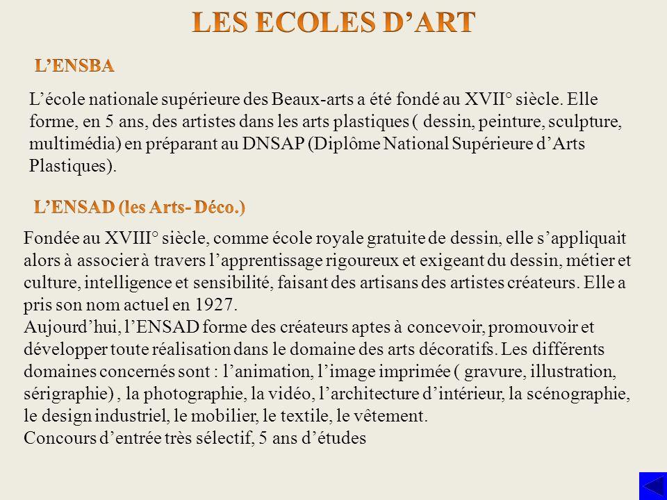 Lécole nationale supérieure des Beaux-arts a été fondé au XVII° siècle. Elle forme, en 5 ans, des artistes dans les arts plastiques ( dessin, peinture