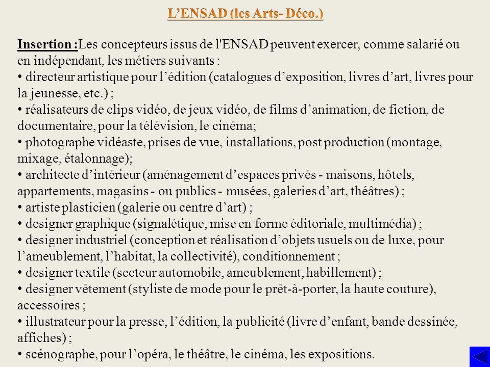Insertion :Les concepteurs issus de l'ENSAD peuvent exercer, comme salarié ou en indépendant, les métiers suivants : directeur artistique pour léditio