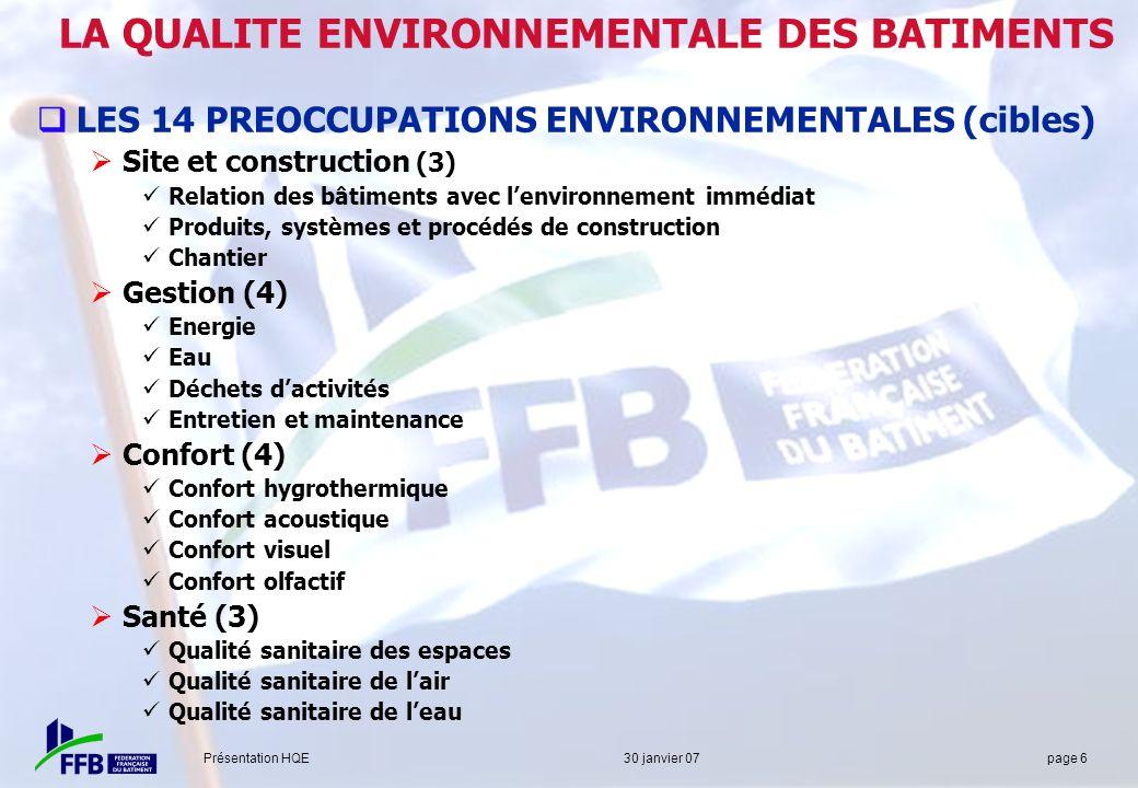 Présentation HQE 30 janvier 07 page 6 LES 14 PREOCCUPATIONS ENVIRONNEMENTALES (cibles) Site et construction (3) Relation des bâtiments avec lenvironne