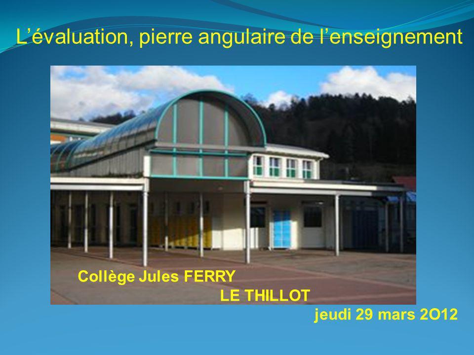 Collège Jules FERRY LE THILLOT jeudi 29 mars 2O12 Lévaluation, pierre angulaire de lenseignement