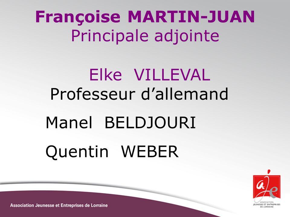 Françoise MARTIN-JUAN Principale adjointe Elke VILLEVAL Professeur dallemand Manel BELDJOURI Quentin WEBER