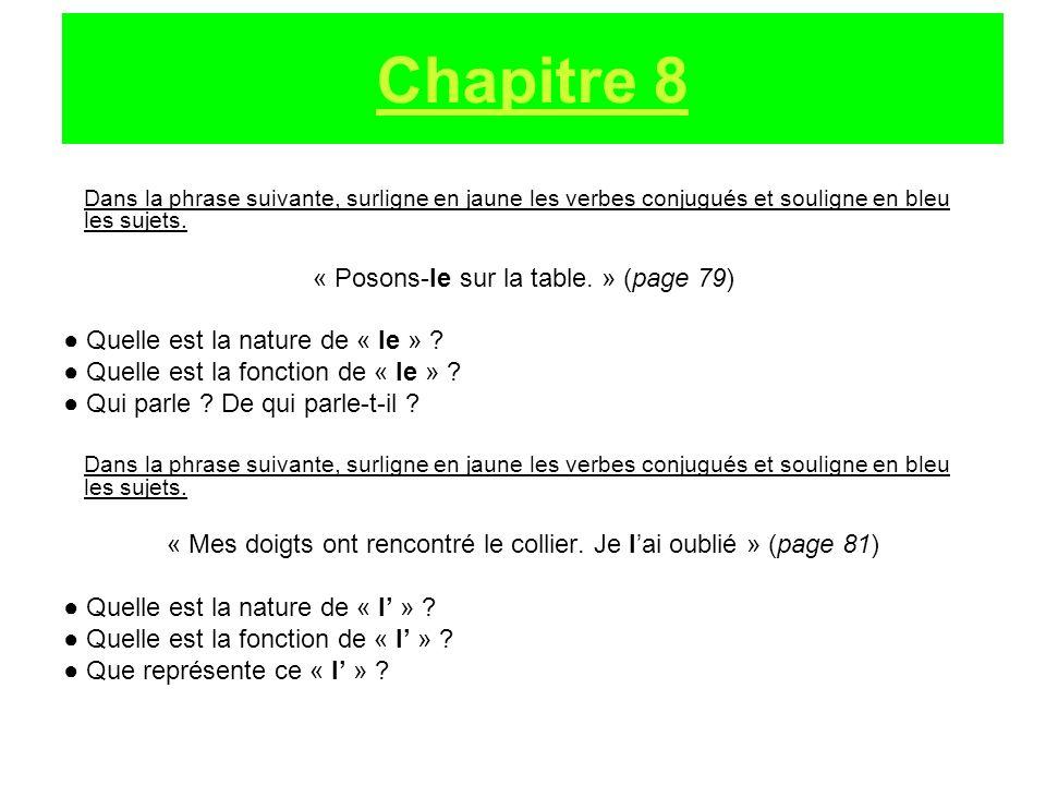 Dans la phrase suivante, surligne en jaune les verbes conjugués et souligne en bleu les sujets. « Posons-le sur la table. » (page 79) Quelle est la na
