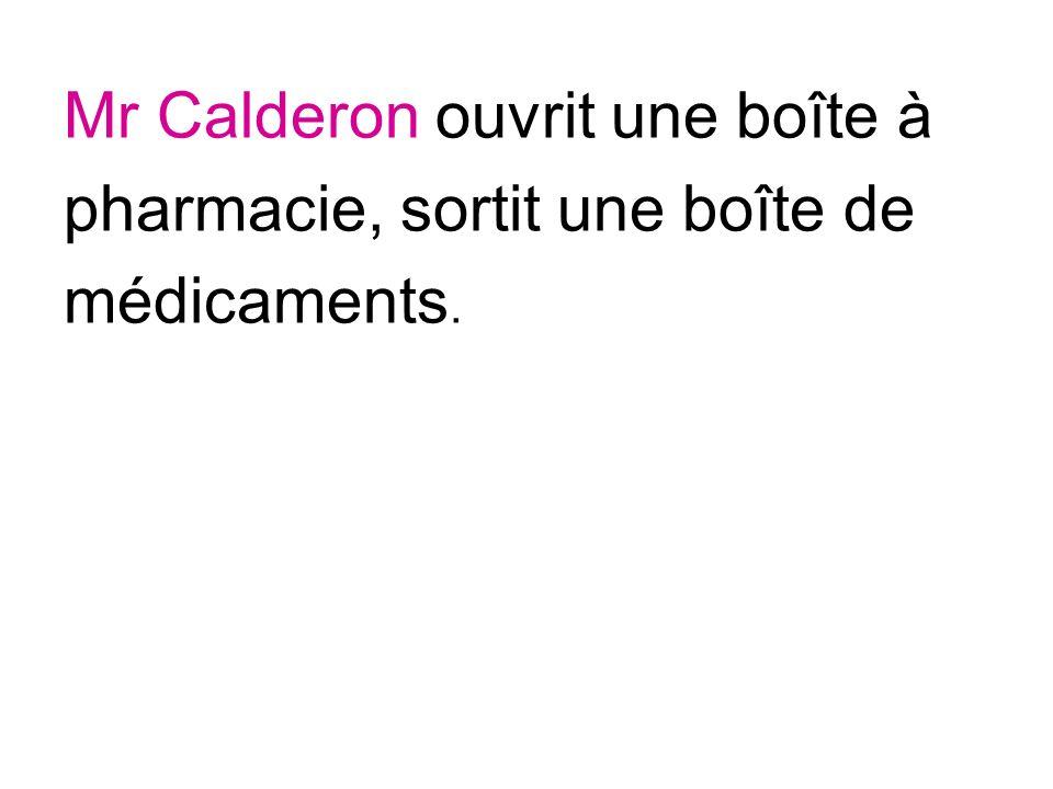 Mr Calderon ouvrit une boîte à pharmacie, sortit une boîte de médicaments.