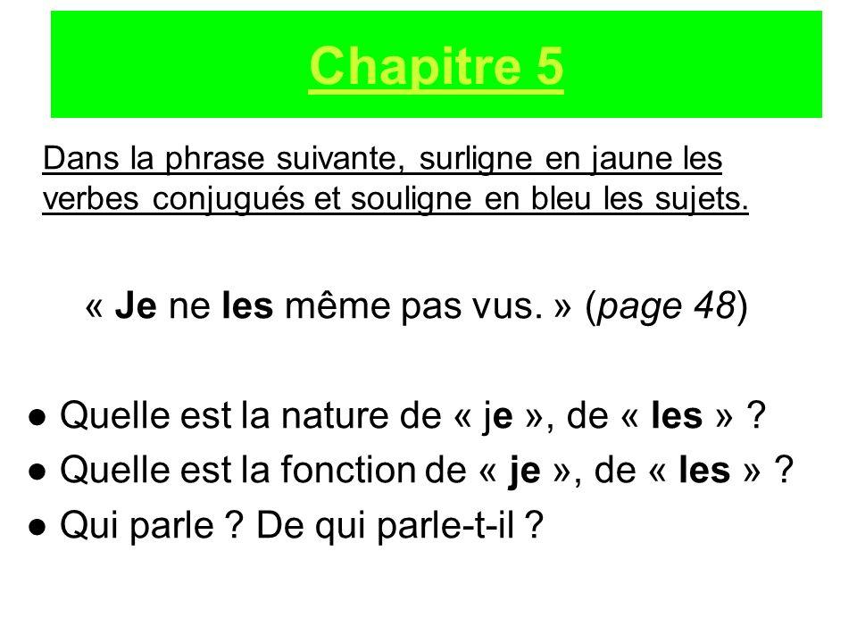 Dans la phrase suivante, surligne en jaune les verbes conjugués et souligne en bleu les sujets. « Je ne les même pas vus. » (page 48) Quelle est la na