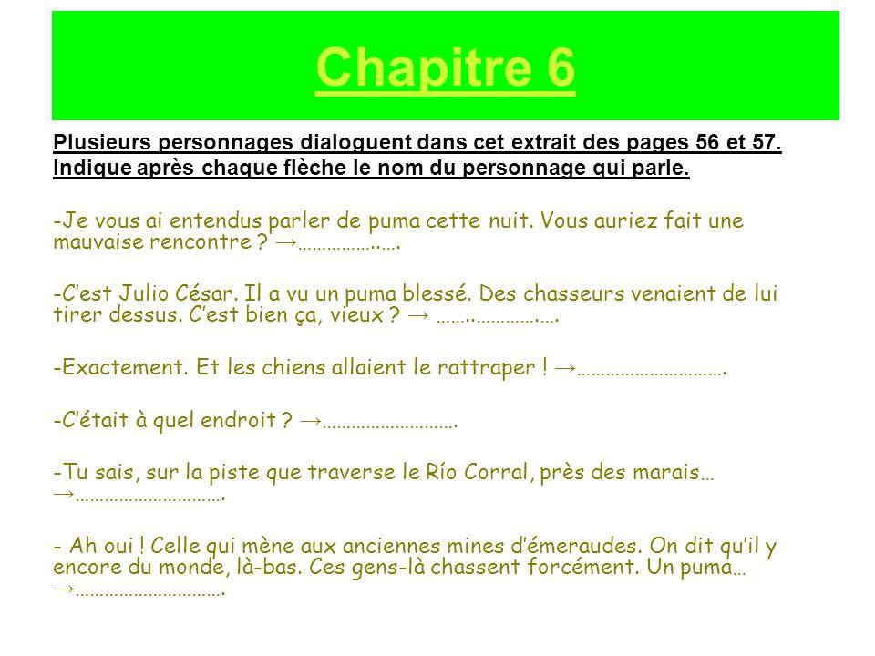Plusieurs personnages dialoguent dans cet extrait des pages 56 et 57. Indique après chaque flèche le nom du personnage qui parle. -Je vous ai entendus