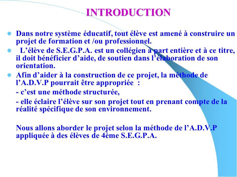 INTRODUCTION Dans notre système éducatif, tout élève est amené à construire un projet de formation et /ou professionnel. Lélève de S.E.G.P.A. est un c
