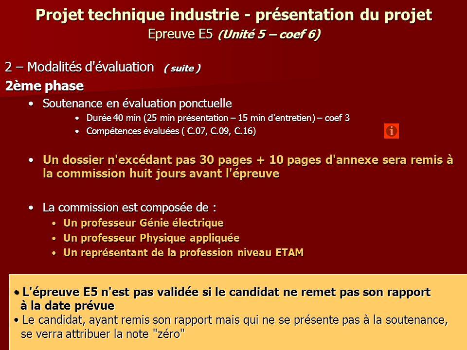 Projet technique industrie - présentation du projet Epreuve E5 ( Unité 5 – coef 6) 2 – Modalités d'évaluation ( suite ) 2ème phase Soutenance en évalu