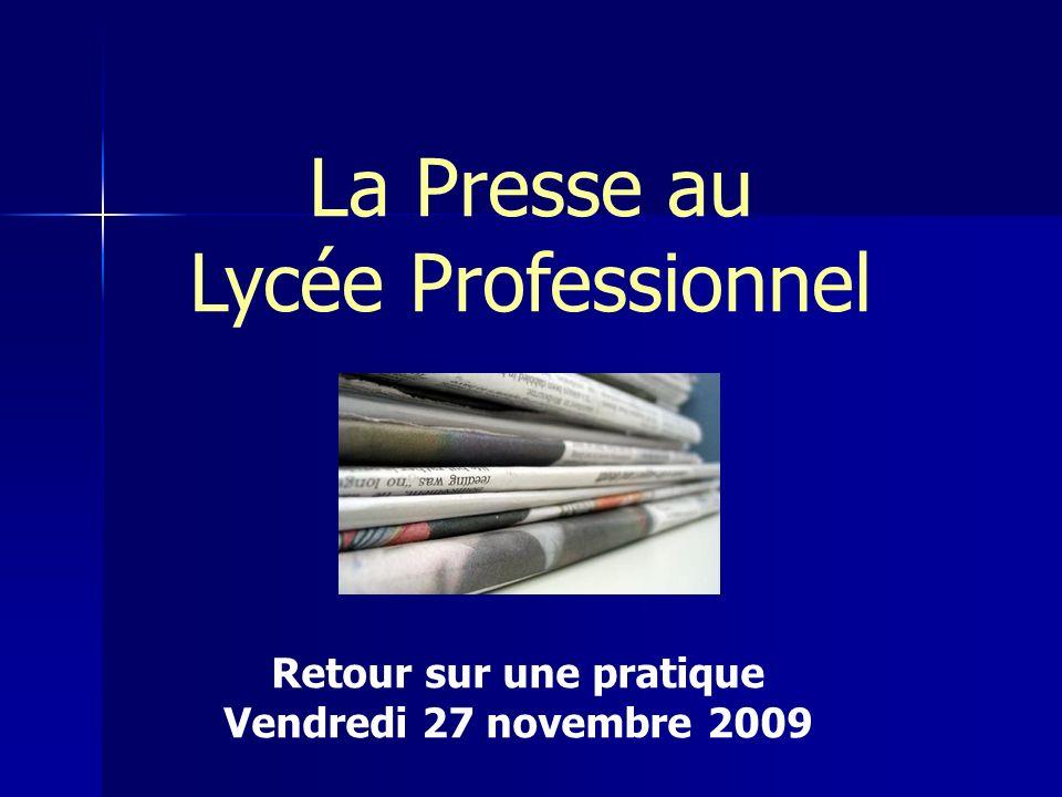 La Presse au Lycée Professionnel Retour sur une pratique Vendredi 27 novembre 2009