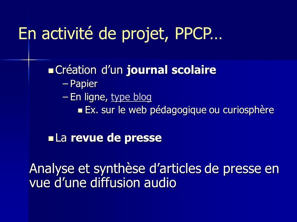 En activité de projet, PPCP… Création dun journal scolaire Création dun journal scolaire –Papier –En ligne, type blog type blogtype blog Ex.