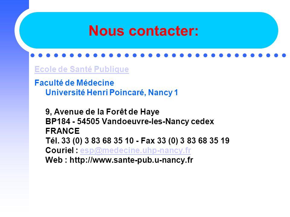 Nous contacter: Ecole de Santé Publique Faculté de Médecine Université Henri Poincaré, Nancy 1 9, Avenue de la Forêt de Haye BP184 - 54505 Vandoeuvre-