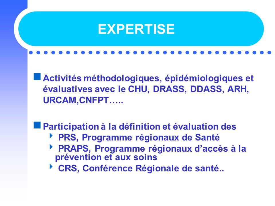 EXPERTISE Activités méthodologiques, épidémiologiques et évaluatives avec le CHU, DRASS, DDASS, ARH, URCAM,CNFPT….. Participation à la définition et é