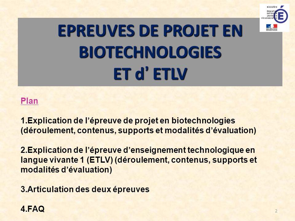 2 EPREUVES DE PROJET EN BIOTECHNOLOGIES ET d ETLV Plan 1.Explication de lépreuve de projet en biotechnologies (déroulement, contenus, supports et moda