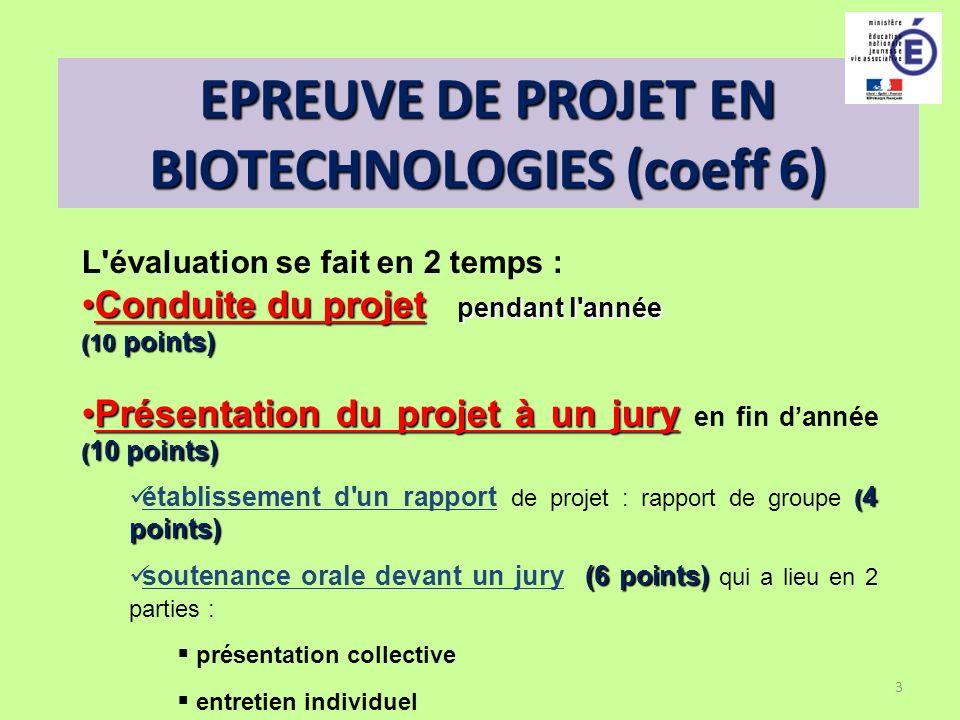 3 EPREUVE DE PROJET EN BIOTECHNOLOGIES (coeff 6) L'évaluation se fait en 2 temps : Conduite du projet pendant l'annéeConduite du projet pendant l'anné