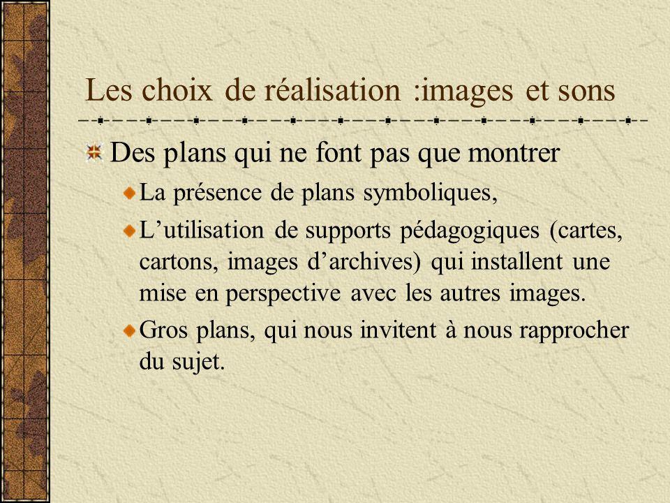 Les choix de réalisation :images et sons Des plans qui ne font pas que montrer La présence de plans symboliques, Lutilisation de supports pédagogiques